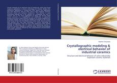Bookcover of Crystallographic modeling & electrical behavior of industrial ceramics