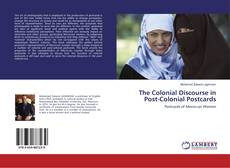 Bookcover of The Colonial Discourse in Post-Colonial Postcards