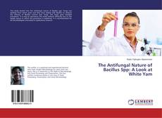 Capa do livro de The Antifungal Nature of Bacillus Spp: A Look at White Yam