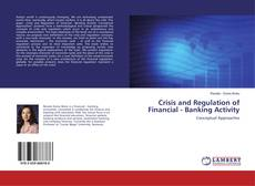 Bookcover of Crisis and Regulation of Financial - Banking Activity