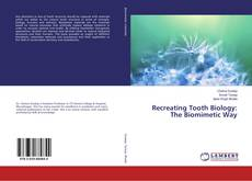 Bookcover of Recreating Tooth Biology: The Biomimetic Way