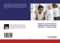 Bookcover of Hygiene and Sanitation Among Primary School Children - A Case Study
