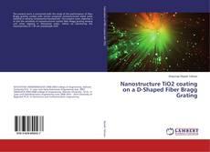 Capa do livro de Nanostructure TiO2 coating on a D-Shaped Fiber Bragg Grating