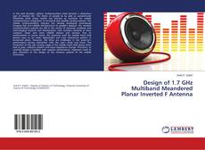 Buchcover von Design of 1.7 GHz Multiband Meandered Planar Inverted F Antenna