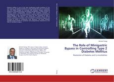Bookcover of The Role of Minigastric Bypass in Controlling Type 2 Diabetes Mellitus