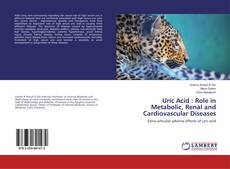 Bookcover of Uric Acid : Role in Metabolic, Renal and Cardiovascular Diseases