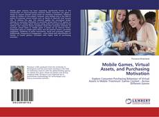 Bookcover of Mobile Games, Virtual Assets, and Purchasing Motivation