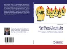 Copertina di What Student Teachers Say about Teacher Leadership