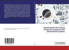 Couverture de Accelerated Life Testing Using the Family of the Generalized Logistic