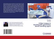 Bookcover of A New League in bonding:8th generation dentin bonding agent