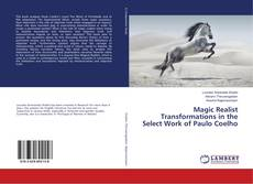 Bookcover of Magic Realist Transformations in the Select Work of Paulo Coelho