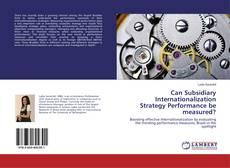 Borítókép a  Can Subsidiary Internationalization Strategy Performance be measured? - hoz