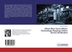 Borítókép a  When Blue Turns White: Technology Popping Collars Across All Borders - hoz