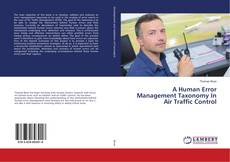 Bookcover of A Human Error Management Taxonomy In Air Traffic Control
