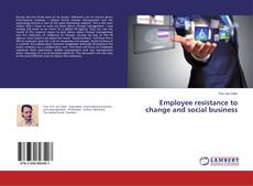 Bookcover of Employee resistance to change and social business