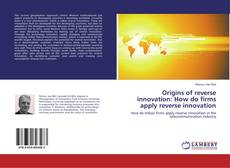 Обложка Origins of reverse innovation: How do firms apply reverse innovation