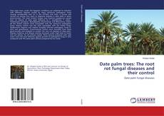 Bookcover of Date palm trees: The root rot fungal diseases and their control