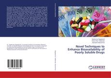 Bookcover of Novel Techniques to Enhance Bioavailability of Poorly Soluble Drugs
