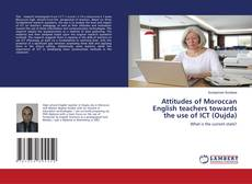Bookcover of Attitudes of Moroccan English teachers towards the use of ICT (Oujda)