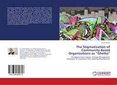 "Bookcover of The Stigmatization of Community-Based Organizations as ""Ghetto"""