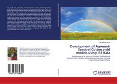 Bookcover of Development of Agromet-Spectral Cotton yield models using IRS data