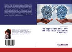 The applications of MT and TM tools in AV translation: A new era? kitap kapağı