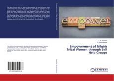 Bookcover of Empowerment of Nilgiris Tribal Women through Self Help Groups