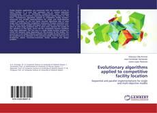 Copertina di Evolutionary algorithms applied to competitive facility location