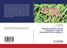 Pigment pattern during embryonic stages in heteroploid Bufo regularis kitap kapağı