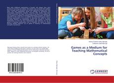 Bookcover of Games as a Medium for Teaching Mathematical Concepts