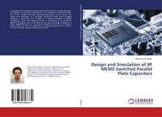 Bookcover of Design and Simulation of RF MEMS Switched Parallel Plate Capacitors