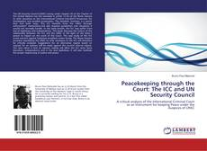 Bookcover of Peacekeeping through the Court: The ICC and UN Security Council