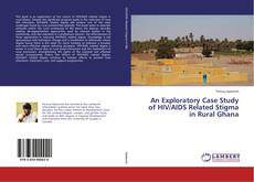 Bookcover of An Exploratory Case Study of HIV/AIDS Related Stigma in Rural Ghana