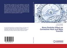 Bookcover of Nano Particles Effect on Convective Heat and Mass Transfer