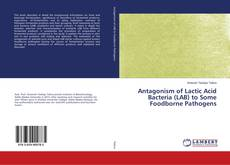 Bookcover of Antagonism of Lactic Acid Bacteria (LAB) to Some Foodborne Pathogens