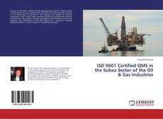 Bookcover of ISO 9001 Certified QMS in the Subea Sector of the Oil & Gas Industries