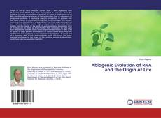 Bookcover of Abiogenic Evolution of RNA and the Origin of Life