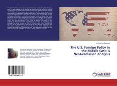 Bookcover of The U.S. Foreign Policy in the Middle East: A NeoGramscian Analysis