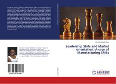 Bookcover of Leadership Style and Market orientation: A case of Manufacturing SMEs