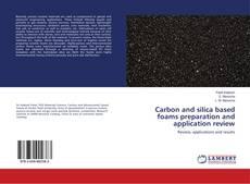 Capa do livro de Carbon and silica based foams preparation and application review