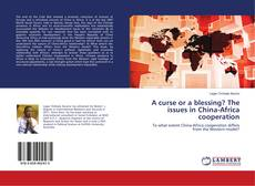 A curse or a blessing? The issues in China-Africa cooperation kitap kapağı