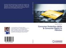 Bookcover of Consumer Protection NGOs & Consumer Rights In Pakistan
