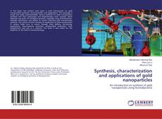 Copertina di Synthesis, characterization and applications of gold nanoparticles