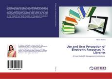 Bookcover of Use and User Perception of Electronic Resources In Libraries