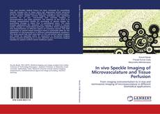 Bookcover of In vivo Speckle Imaging of Microvasculature and Tissue Perfusion