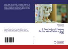 Buchcover von A Case Series of Fracture Clavicle using Stainless Steel Plate