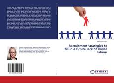 Bookcover of Recruitment strategies to fill-in a future lack of skilled labour