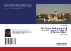 Bookcover of The Young Turk Movement and the Young Turk Era of Ottoman History