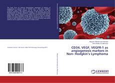 Bookcover of CD34, VEGF, VEGFR-1 as angiogenesis markers in Non- Hodgkin's Lymphoma