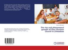Bookcover of The rise and phenomenal growth of Zion Christian Church in Zimbabwe